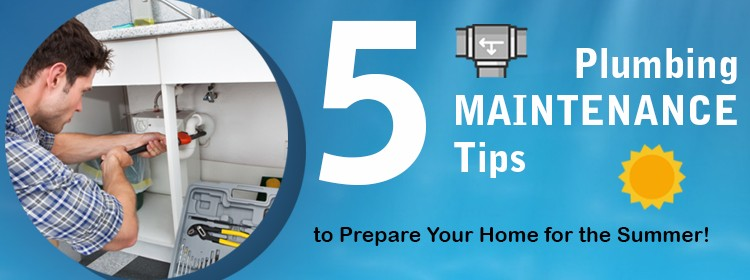 5 Plumbing Maintenance Tips to Prepare Your Home for The Summer!